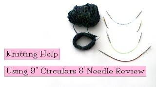 Knitting Help - Using 9 Circulars & Needle Review
