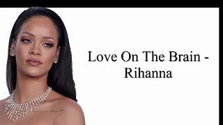 Love On The Brain - Rihanna (Clean Lyrics)