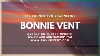 Energy update - how to deal with emotions  - Bonnie Vent Channeling - Session 42