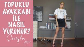 Çağla | Topuklu Ayakkabı İle Nasıl Yürünür? | Moda-Güzellik