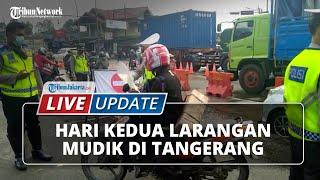 LIVE UPDATE: Hari Kedua Larangan Mudik, 20 Kendaraan di Tangerang Disuruh Putar Balik