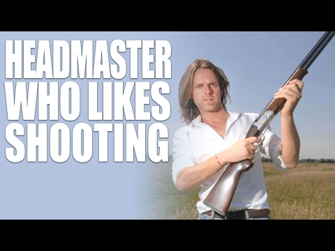 Headmaster who likes shooting