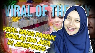 VIRAL OF THE DAY: Uang Panaik Senilai Rp500 Juta di Jeneponto