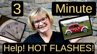 Menopause- Help with the HOT FLASHES!