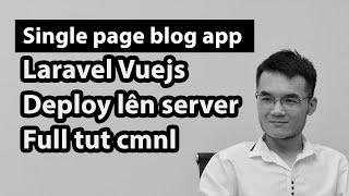Lập trình single page blog app laravel, vuejs, deploy to server