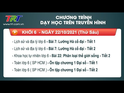 Lớp 6: Lịch sử và Địa lý (2 tiết); KHTN; Toán (2 tiết)./ - Dạy học trên truyền hình HueTV ngày 22/10/2021
