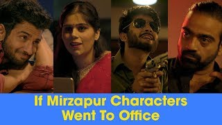 ScoopWhoop: If Mirzapur Characters Went To Office