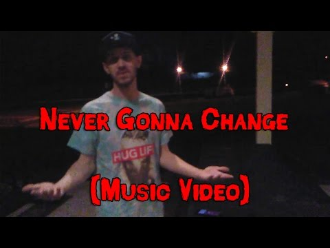 Never Gonna Change ( Low Budget Music Video)