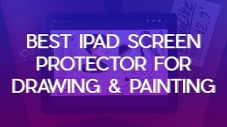 Best iPad Pro Screen Protector for Drawing & Painting
