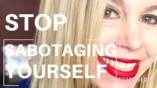 Self-Sabotage: How to Stop Sabotaging Yourself