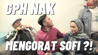 #GengPagiHot : GPH Nak Mengorat Sofi?!