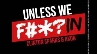 Akon feat. Clinton Sparks - Unless We Fuckin [NEW HOT POP & HOUSE MUSIC 2011]