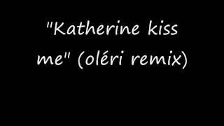 Katherine kiss me (Franz ferdinand vs oléri remix)