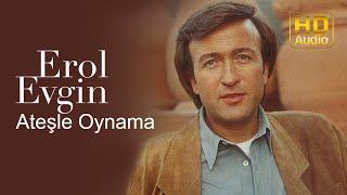Erol Evgin - Ateşle Oynama (Official Audio)
