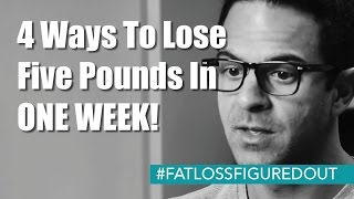 4 Ways To Lose Five Pounds In ONE WEEK!