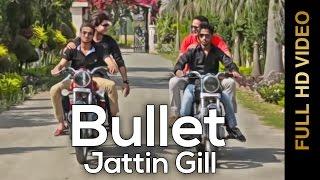 Bullet  Jattin Gill