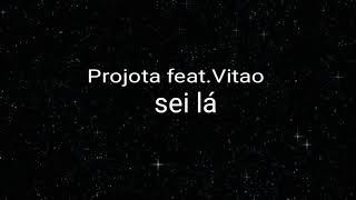Projota Feat. Vitão   Sei Lá+ Letra