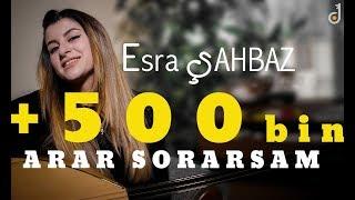 Esra ŞAHBAZ  - Arar Sorarsam 2018