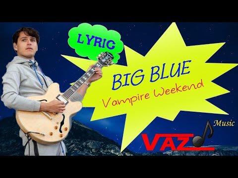 Vampire Weekend - Big Blue (Lyrics)
