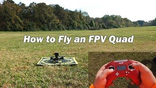 How to Fly an FPV Quad - First Flight Tutorial and Beginner's Guide