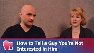 How to Tell a Guy You're Not Interested in Him - by Mike Fiore & Nora Blake