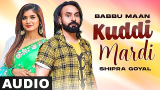 Kuddi Mardi (Full Audio) | Babbu Maan | Shipra Goyal | Latest Punjabi Songs 2021 | Speed Records