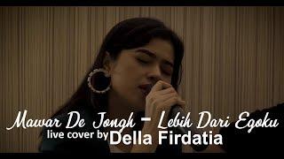 Mawar De Jongh - Lebih Dari Egoku live cover by Della Firdatia