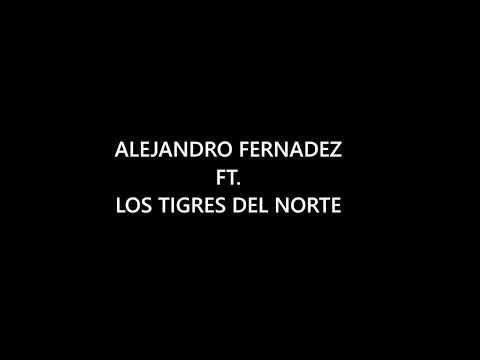 ALEJANDRO FERNANDEZ FT LOS TIGRES DEL NORTE - PARA SACARTE DE MI VIDA