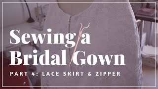 Sewing A Bridal Gown Pt.4: Lace Skirt Overlay & Lapped Zipper