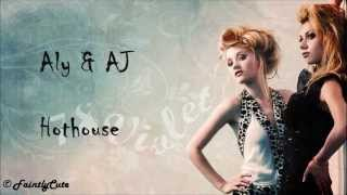 Aly & AJ - Hothouse - Lyrics