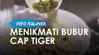 Menyantap Bubur Cap Tiger di Jakarta Selatan, Rasa Khas Kaldu Jadi Kunci Kelezatan
