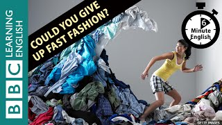 6 Minute English - Could You Give Up Fast Fashion?