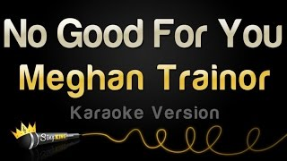 MEGHAN TRAINOR - NO GOOD FOR YOU