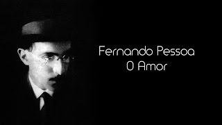 Fernando Pessoa - O Amor