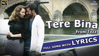 Tere Bina Full Song with LYRICS || Tezz || Ajay Devgn