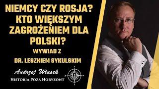 Niemcy czy Rosja? Kto większym zagrożeniem dla Polski – rozmowa z dr. Leszkiem Sykulskim