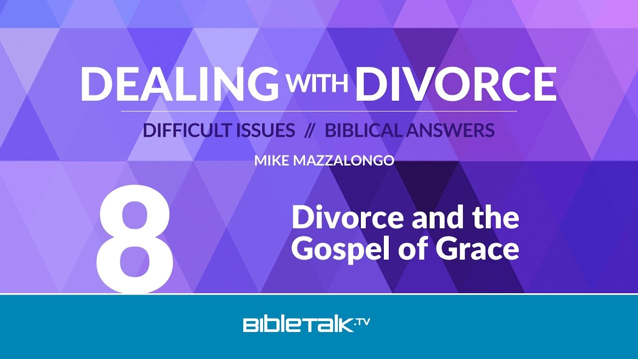 8. Divorce and the Gospel of Grace