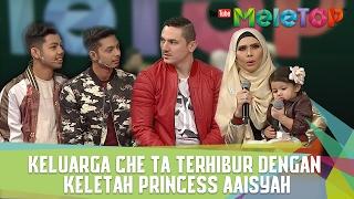 Keluarga Che Ta Terhibur Dengan Keletah Princess Aaisyah - MeleTOP Episod 222 [31.1.2017]