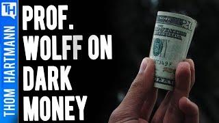 How Dark Money Impacts America (w/ Prof. Richard Wolff)