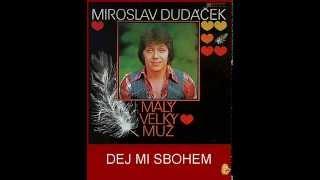 47/ DEJ MI SBOHEM - MIROSLAV DUDÁČEK