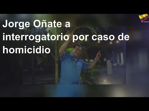 Jorge Oñate, a interrogatorio por caso de homicidio