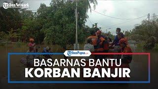 Ratusan Rumah di Keerom Terendam Banjir, Basarnas Jayapura Kirim Personel Bantu Evakuasi Korban
