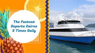 The Fitzroy Island Ferry departs Cairns Marina at 8am, 11am, 1:30pm