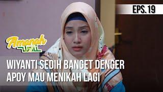 AMANAH WALI 3 - Wiyanti Sedih Banget Denger Apoy Mau Menikah Lagi [18 Mei 2019]