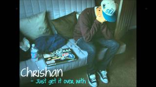 ♫` Just get it over with - Chrishan.