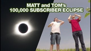 Matt and Tom's 100,000 Subscriber Eclipse