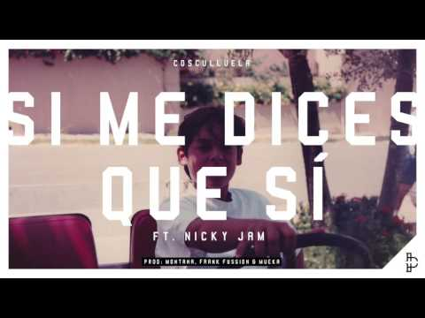 Si Me Dices Que Si (Audio) - Cosculluela (Video)