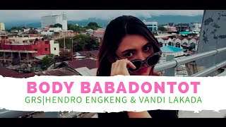 BODY BABADONTOT - GRS ( HENDRO ENGKENG VANDI LAKADA ) ( OFFICIAL MUSIC VIDEO)