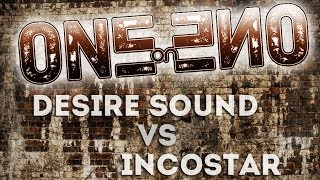 One-on-One day 4 ( Desire Sound vs incostar )