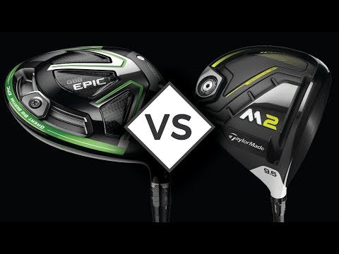 TAYLORMADE M2 vs CALLAWAY EPIC | DRIVER REVIEW